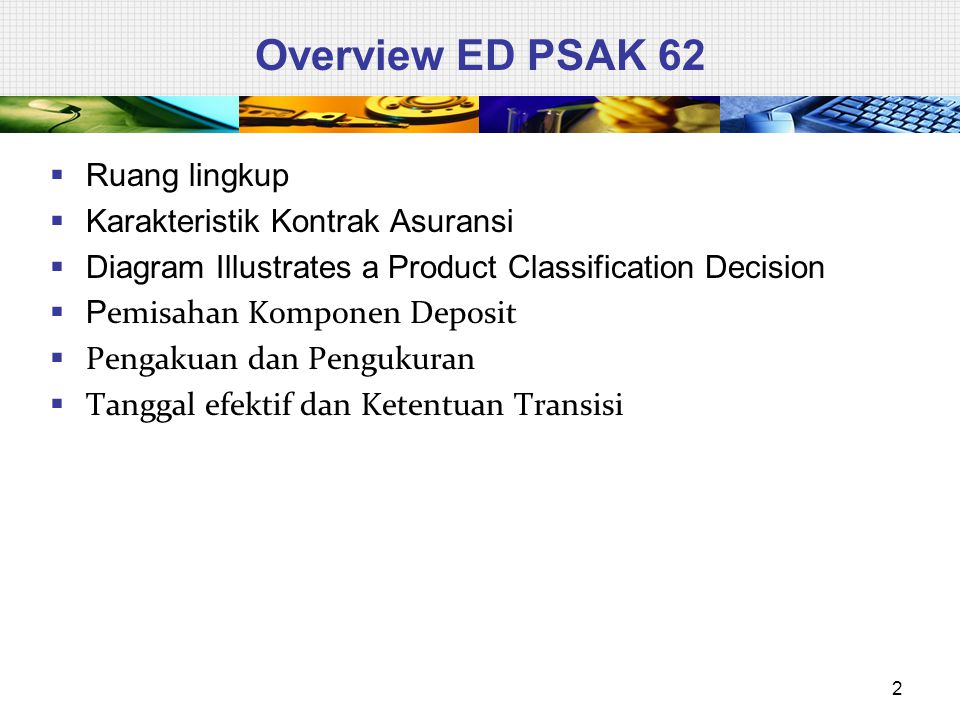 Overview ED PSAK 62 Ruang lingkup Karakteristik Kontrak Asuransi