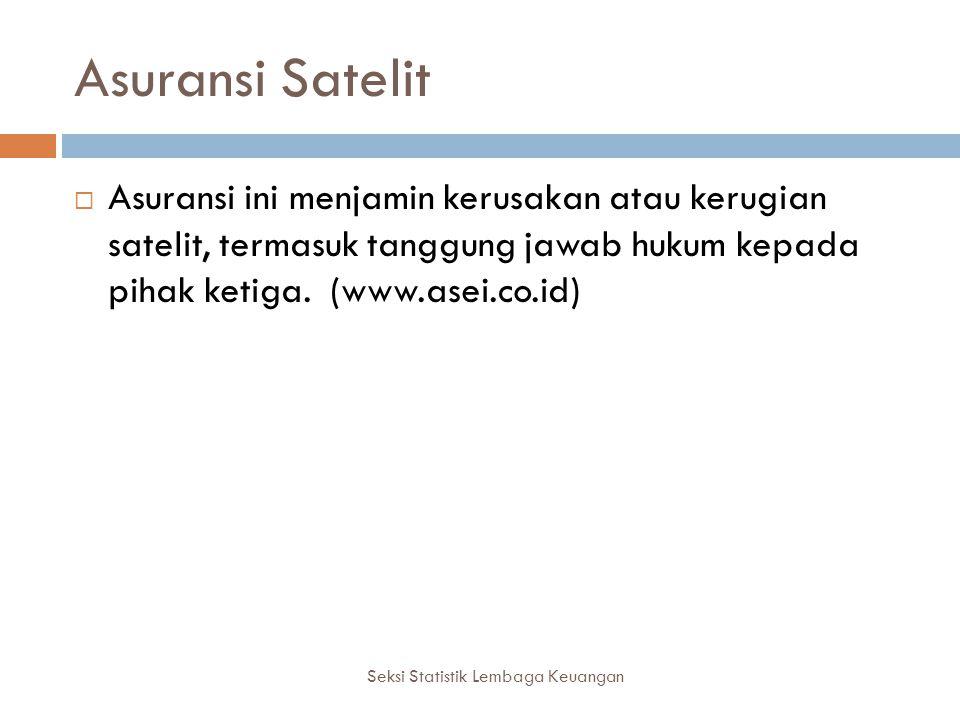 Asuransi Satelit Asuransi ini menjamin kerusakan atau kerugian satelit, termasuk tanggung jawab hukum kepada pihak ketiga. (www.asei.co.id)