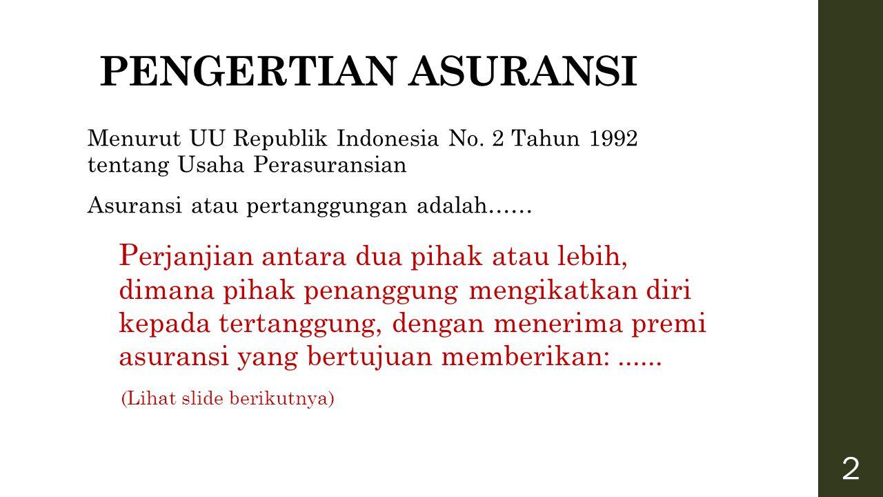 PENGERTIAN ASURANSI Menurut UU Republik Indonesia No. 2 Tahun 1992 tentang Usaha Perasuransian. Asuransi atau pertanggungan adalah……