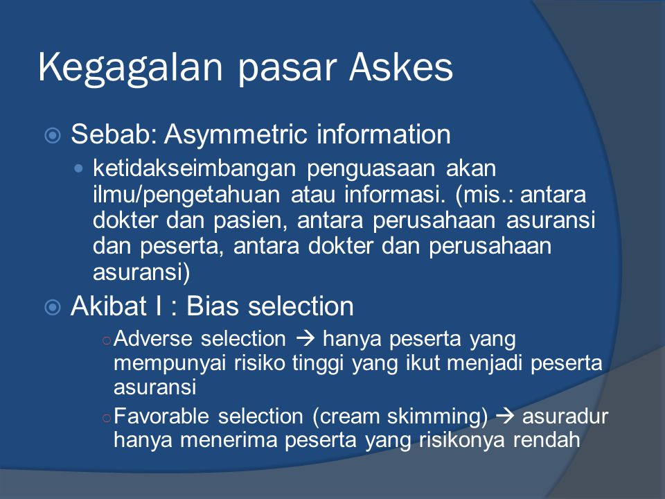 Kegagalan pasar Askes Sebab: Asymmetric information