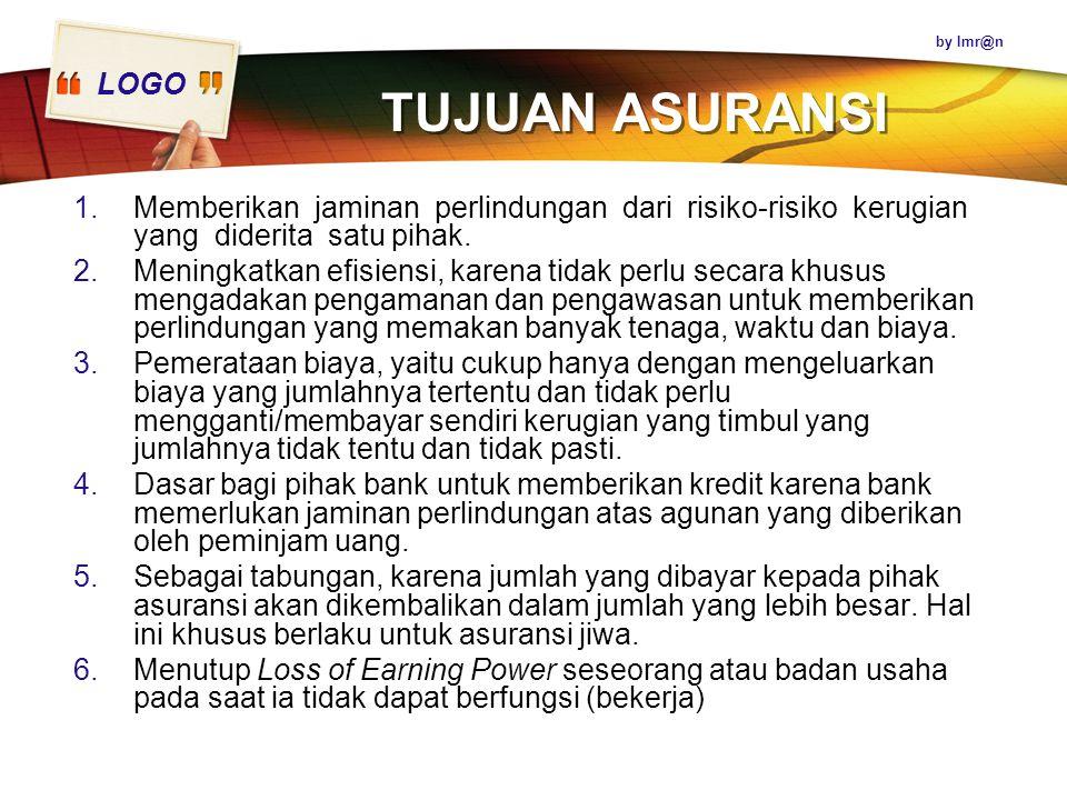by Imr@n TUJUAN ASURANSI. Memberikan jaminan perlindungan dari risiko-risiko kerugian yang diderita satu pihak.