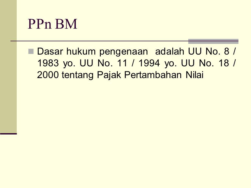 PPn BM Dasar hukum pengenaan adalah UU No. 8 / 1983 yo.