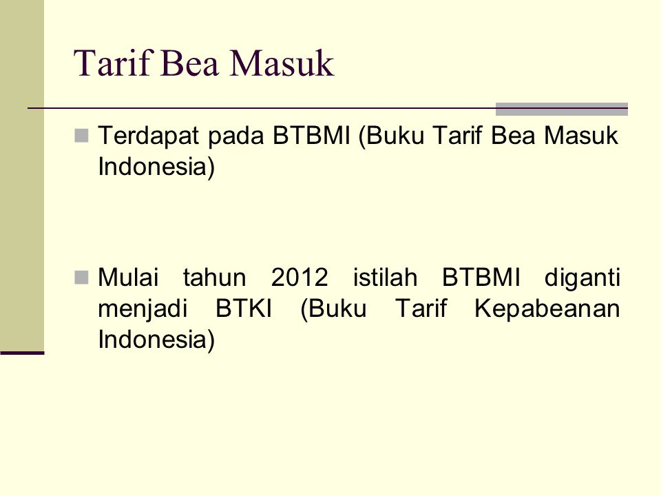 Tarif Bea Masuk Terdapat pada BTBMI (Buku Tarif Bea Masuk Indonesia)