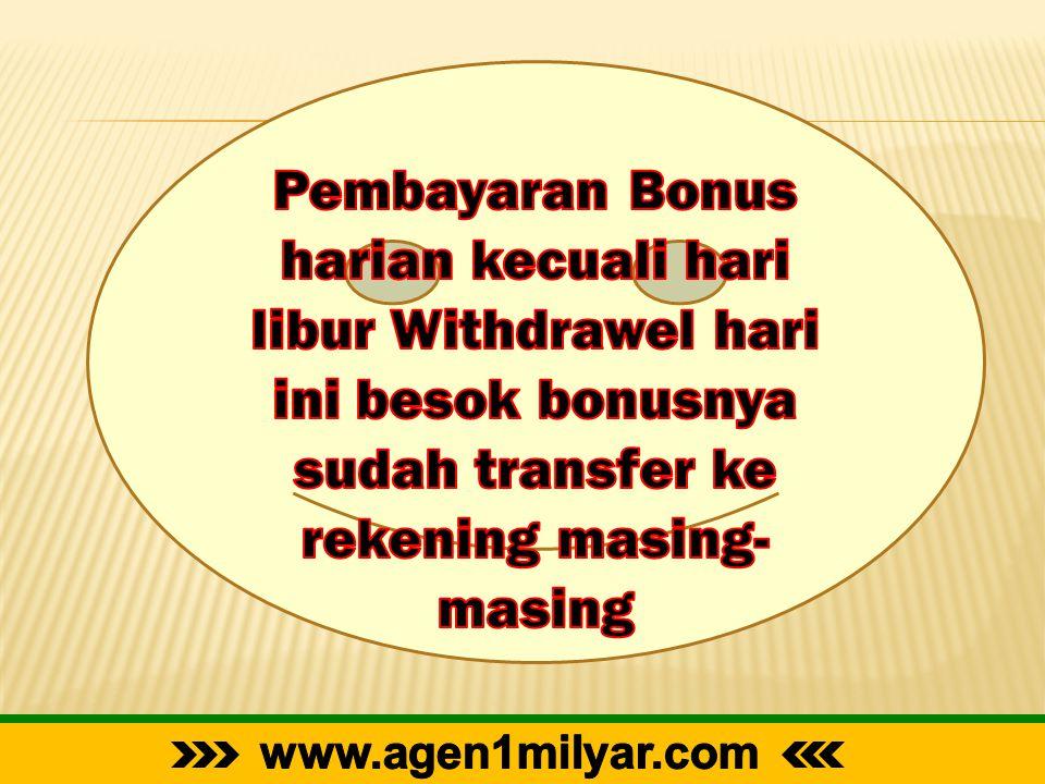 Pembayaran Bonus harian kecuali hari libur Withdrawel hari ini besok bonusnya sudah transfer ke rekening masing-masing