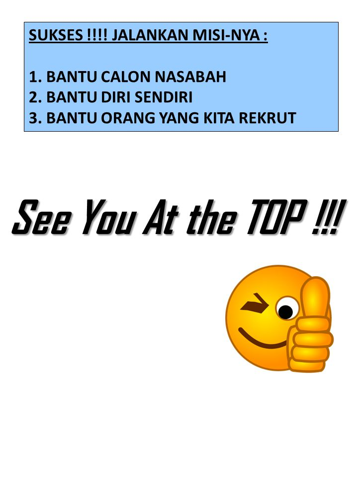 See You At the TOP !!! SUKSES !!!! JALANKAN MISI-NYA :