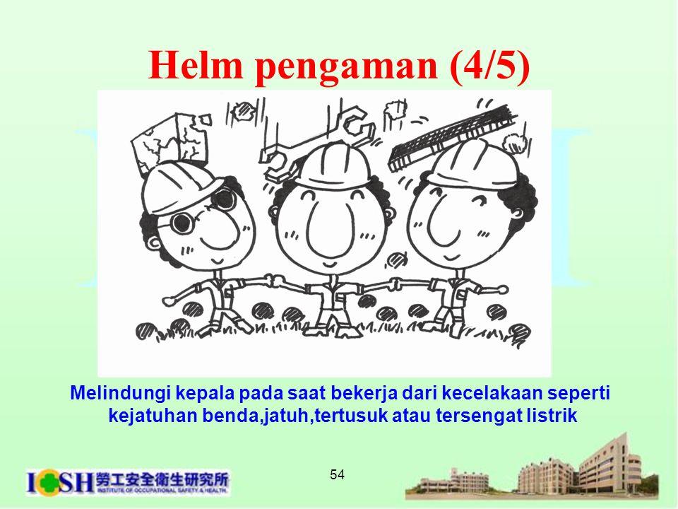 Helm pengaman (4/5) Melindungi kepala pada saat bekerja dari kecelakaan seperti.