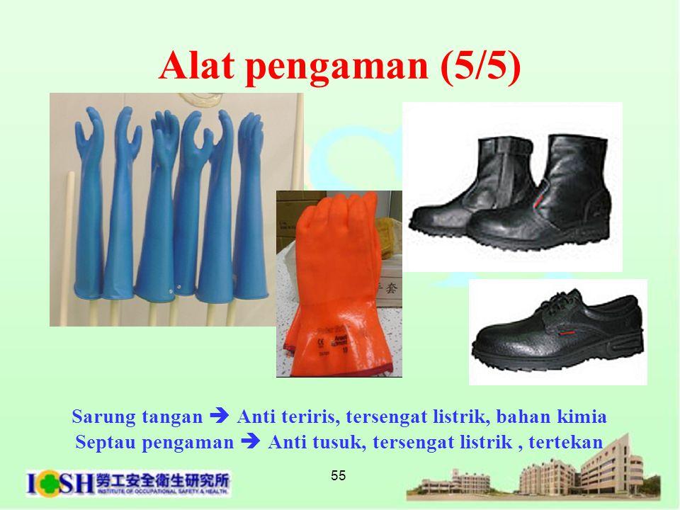 Alat pengaman (5/5) Sarung tangan  Anti teriris, tersengat listrik, bahan kimia.