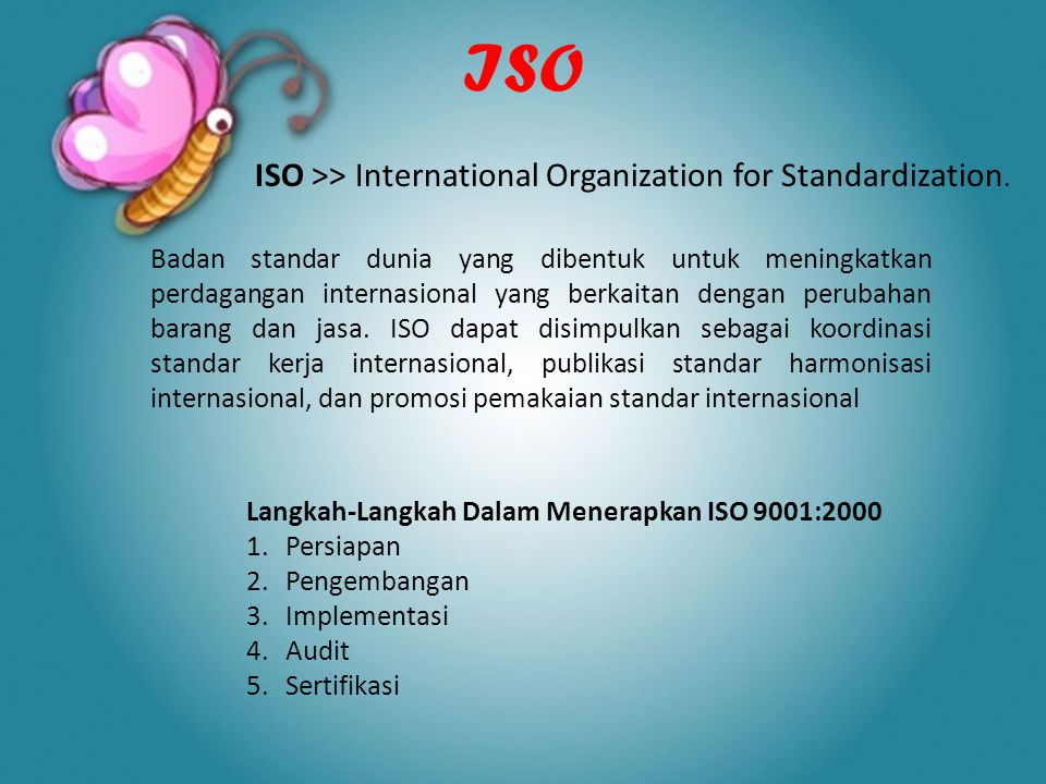 ISO ISO >> International Organization for Standardization.