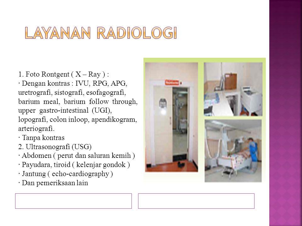Layanan radiologi 1. Foto Rontgent ( X – Ray ) :