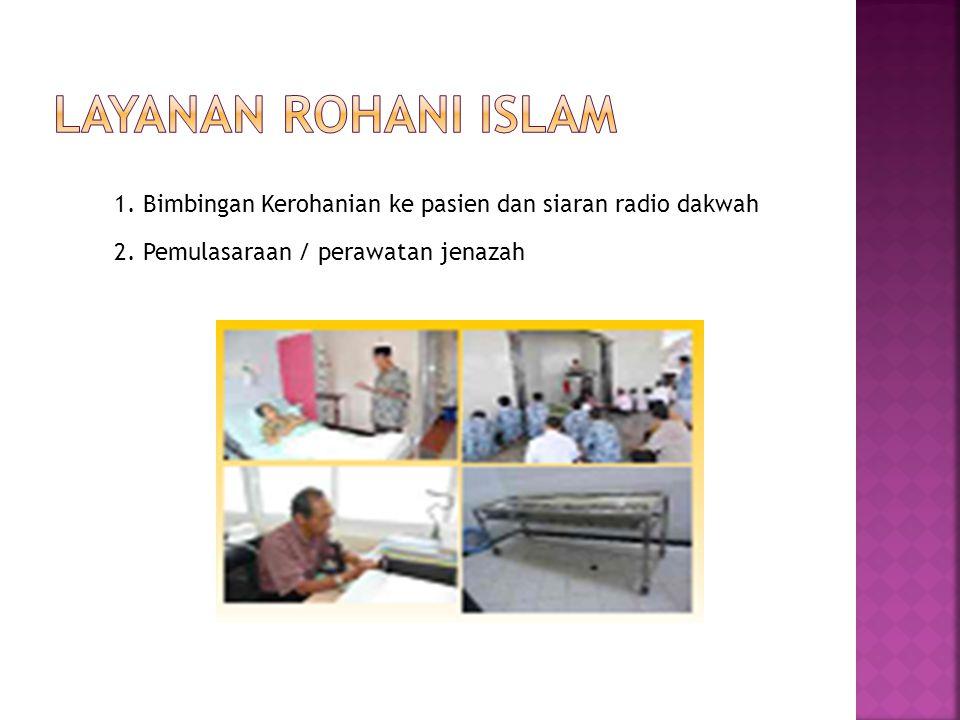 Layanan rohani islam 1. Bimbingan Kerohanian ke pasien dan siaran radio dakwah.