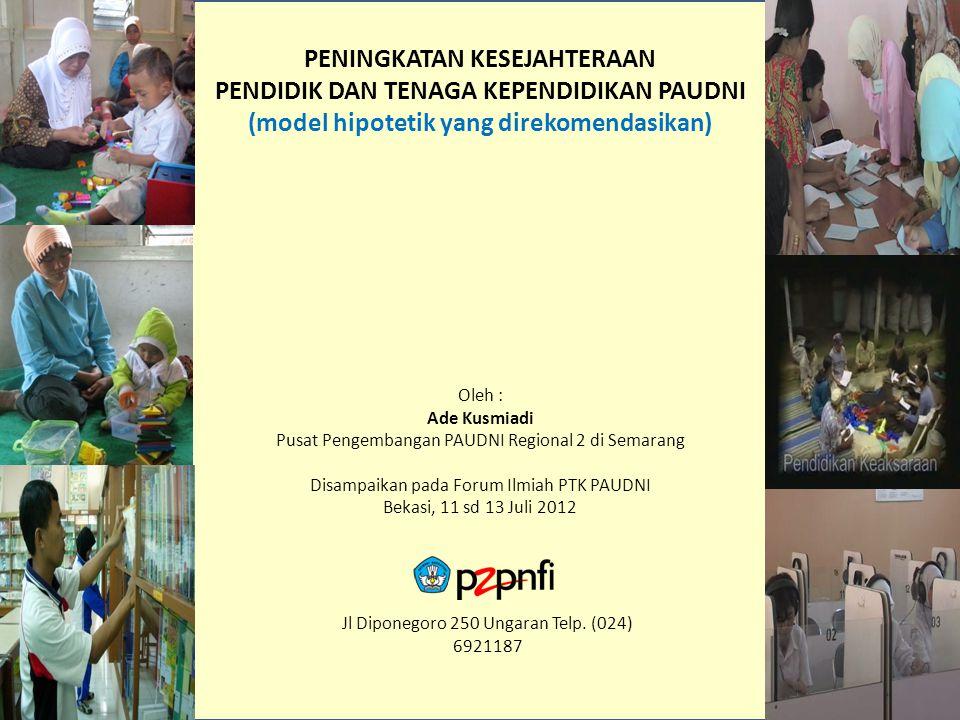 PENINGKATAN KESEJAHTERAAN PENDIDIK DAN TENAGA KEPENDIDIKAN PAUDNI (model hipotetik yang direkomendasikan)