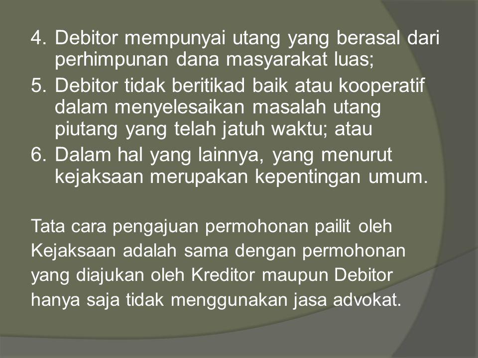 4. Debitor mempunyai utang yang berasal dari perhimpunan dana masyarakat luas;