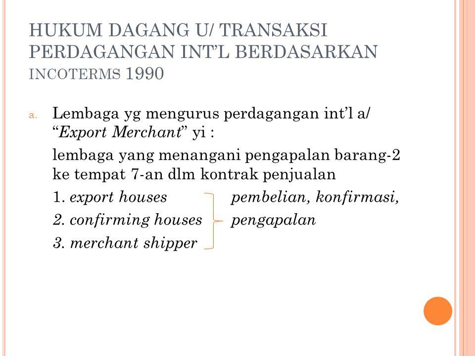 HUKUM DAGANG U/ TRANSAKSI PERDAGANGAN INT'L BERDASARKAN incoterms 1990
