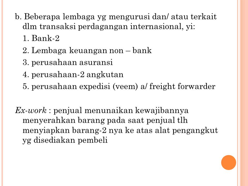 b. Beberapa lembaga yg mengurusi dan/ atau terkait dlm transaksi perdagangan internasional, yi: 1.
