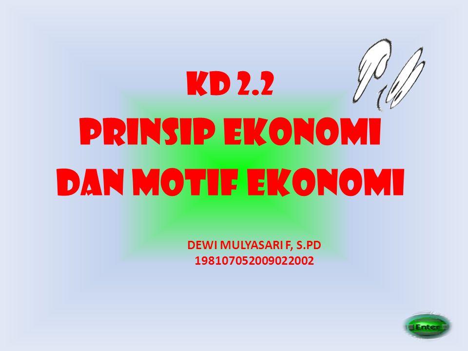 KD 2.2 PRINSIP EKONOMI DAN MOTIF EKONOMI