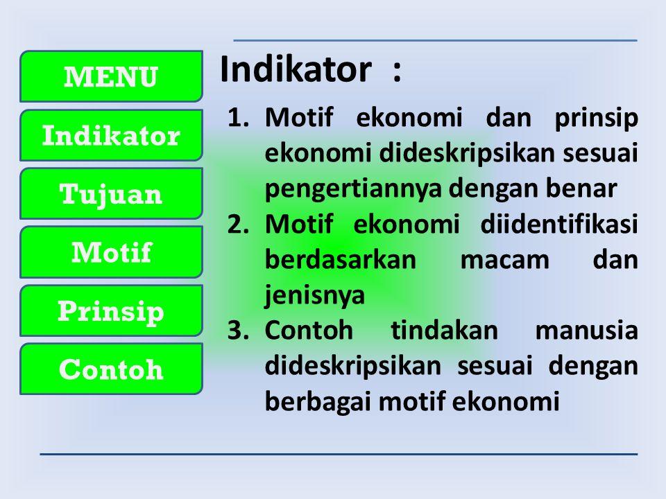 Indikator : Motif ekonomi dan prinsip ekonomi dideskripsikan sesuai pengertiannya dengan benar.