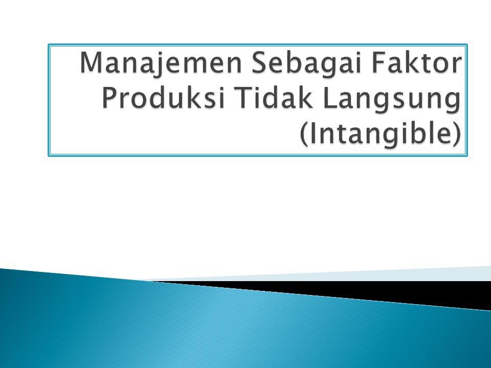 Manajemen Sebagai Faktor Produksi Tidak Langsung (Intangible)