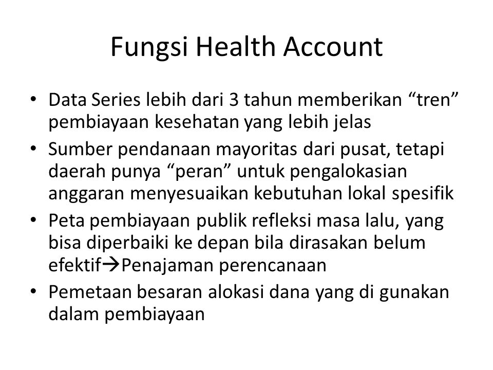 Fungsi Health Account Data Series lebih dari 3 tahun memberikan tren pembiayaan kesehatan yang lebih jelas.