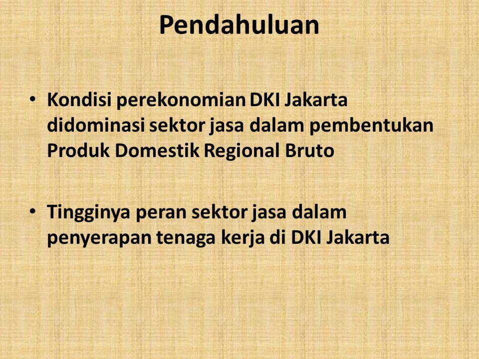 Pendahuluan Kondisi perekonomian DKI Jakarta didominasi sektor jasa dalam pembentukan Produk Domestik Regional Bruto.