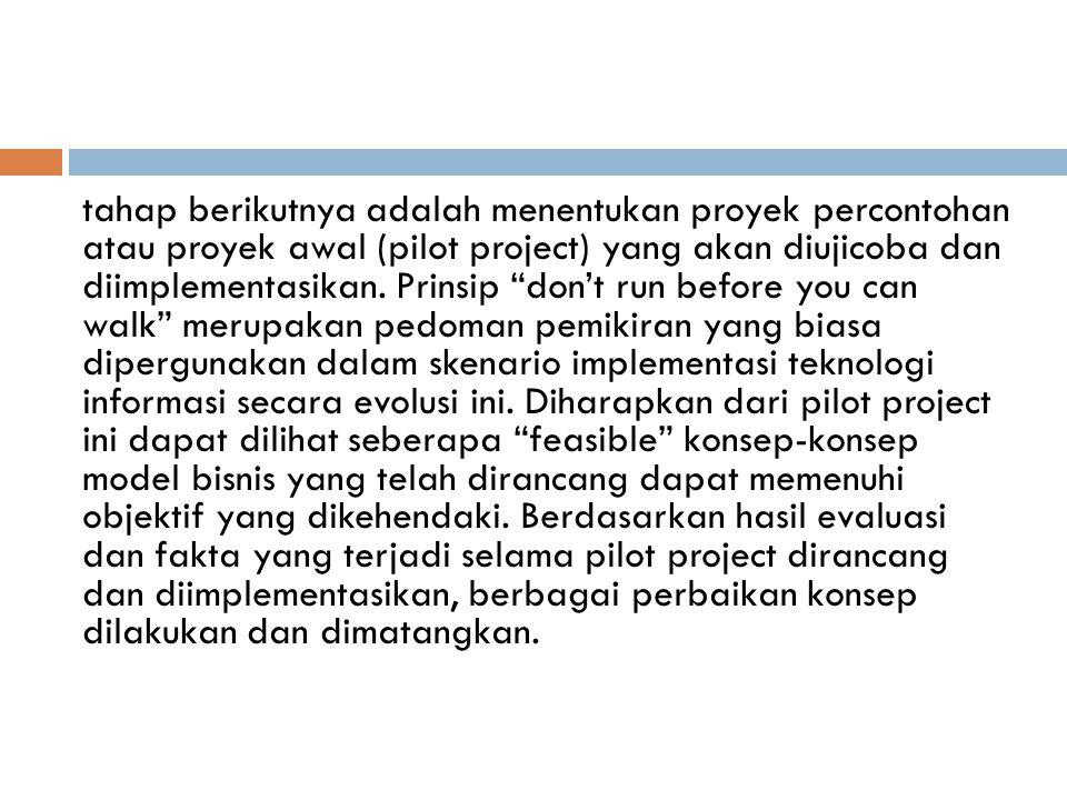tahap berikutnya adalah menentukan proyek percontohan atau proyek awal (pilot project) yang akan diujicoba dan diimplementasikan.