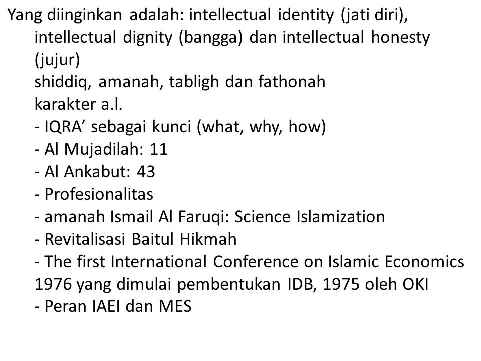 Yang diinginkan adalah: intellectual identity (jati diri), intellectual dignity (bangga) dan intellectual honesty (jujur)