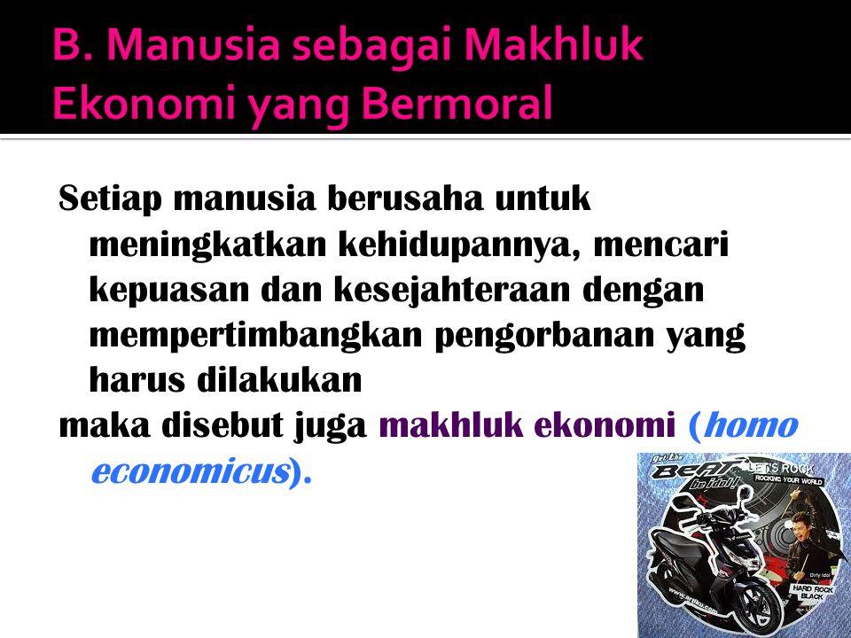 B. Manusia sebagai Makhluk Ekonomi yang Bermoral