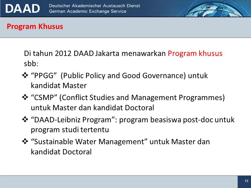 Program Khusus Di tahun 2012 DAAD Jakarta menawarkan Program khusus sbb: PPGG (Public Policy and Good Governance) untuk kandidat Master.