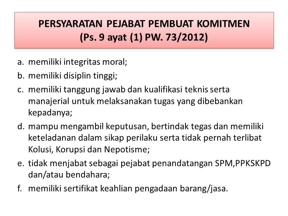 PERSYARATAN PEJABAT PEMBUAT KOMITMEN (Ps. 9 ayat (1) PW. 73/2012)