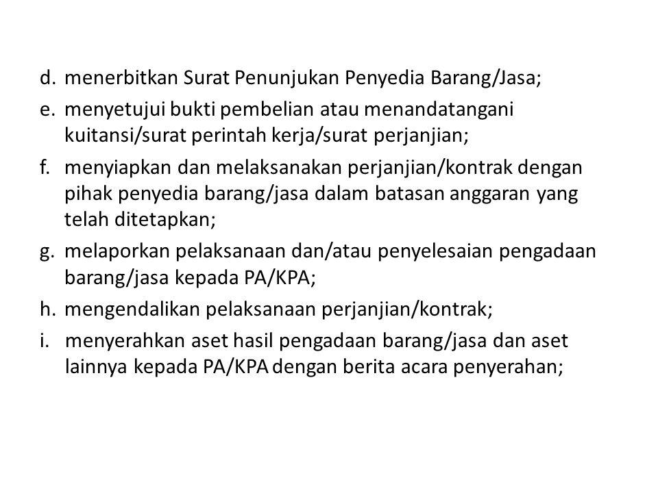d. menerbitkan Surat Penunjukan Penyedia Barang/Jasa;