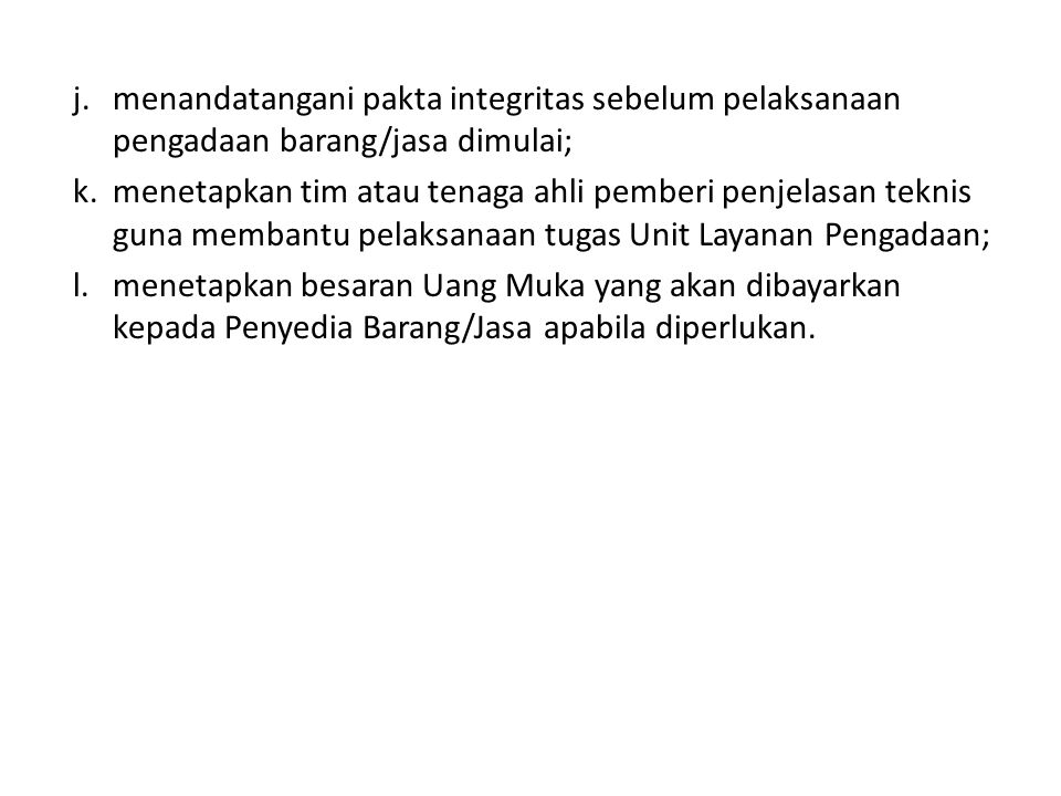 j. menandatangani pakta integritas sebelum pelaksanaan pengadaan barang/jasa dimulai; k.