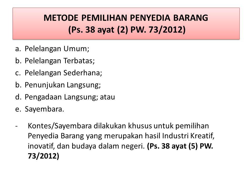 METODE PEMILIHAN PENYEDIA BARANG (Ps. 38 ayat (2) PW. 73/2012)