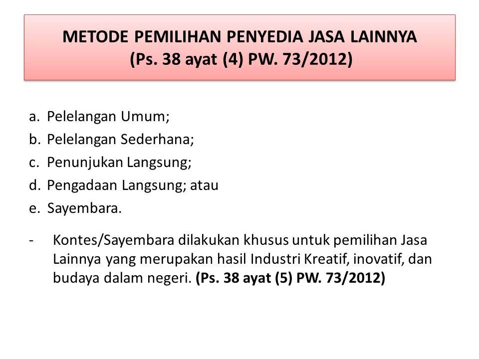 METODE PEMILIHAN PENYEDIA JASA LAINNYA (Ps. 38 ayat (4) PW. 73/2012)