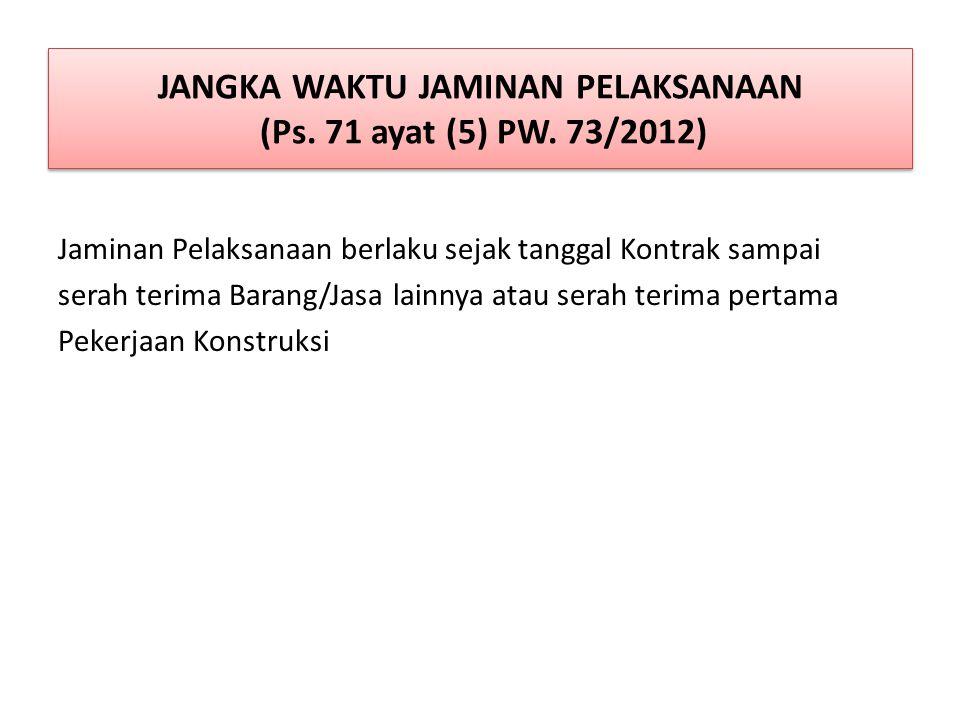 JANGKA WAKTU JAMINAN PELAKSANAAN (Ps. 71 ayat (5) PW. 73/2012)