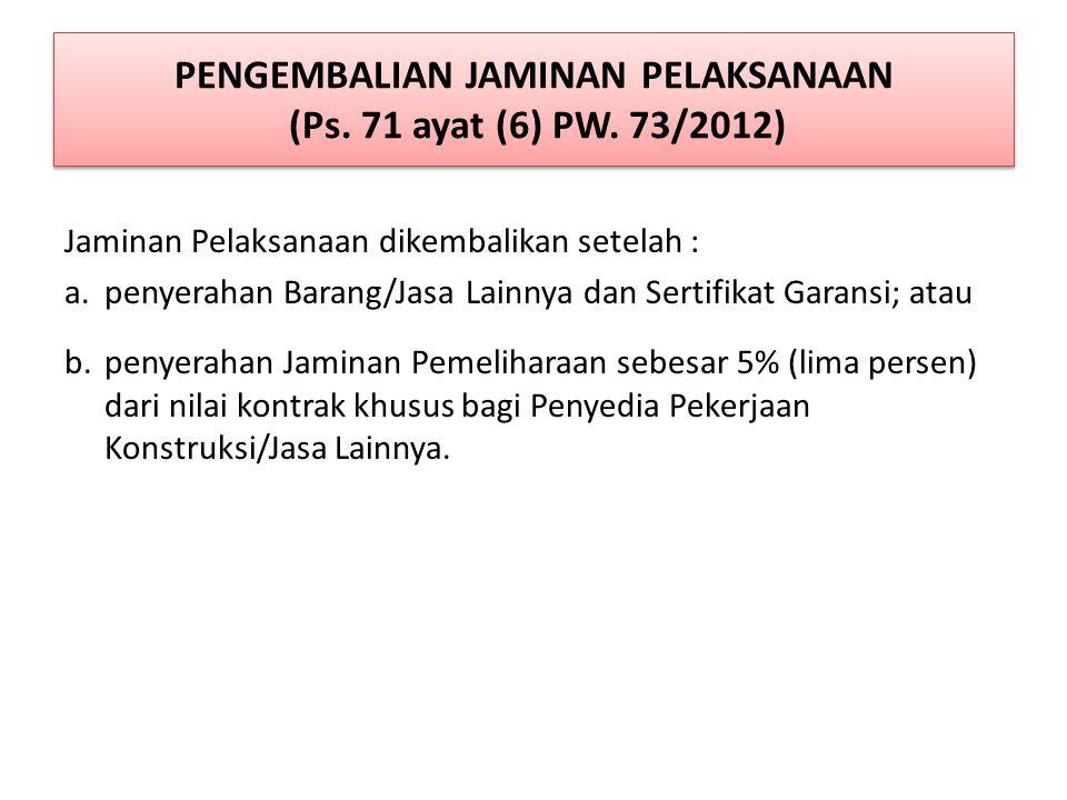 PENGEMBALIAN JAMINAN PELAKSANAAN (Ps. 71 ayat (6) PW. 73/2012)