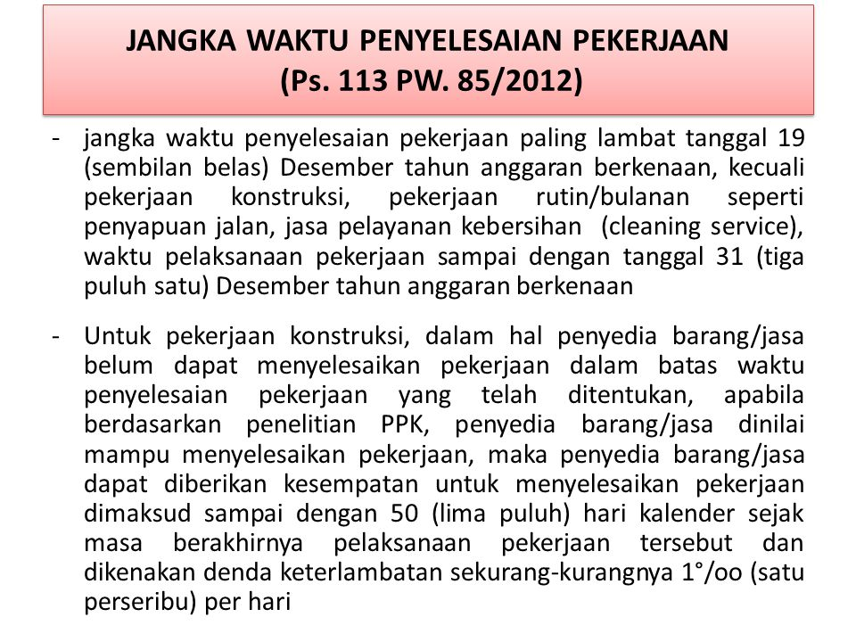 JANGKA WAKTU PENYELESAIAN PEKERJAAN (Ps. 113 PW. 85/2012)