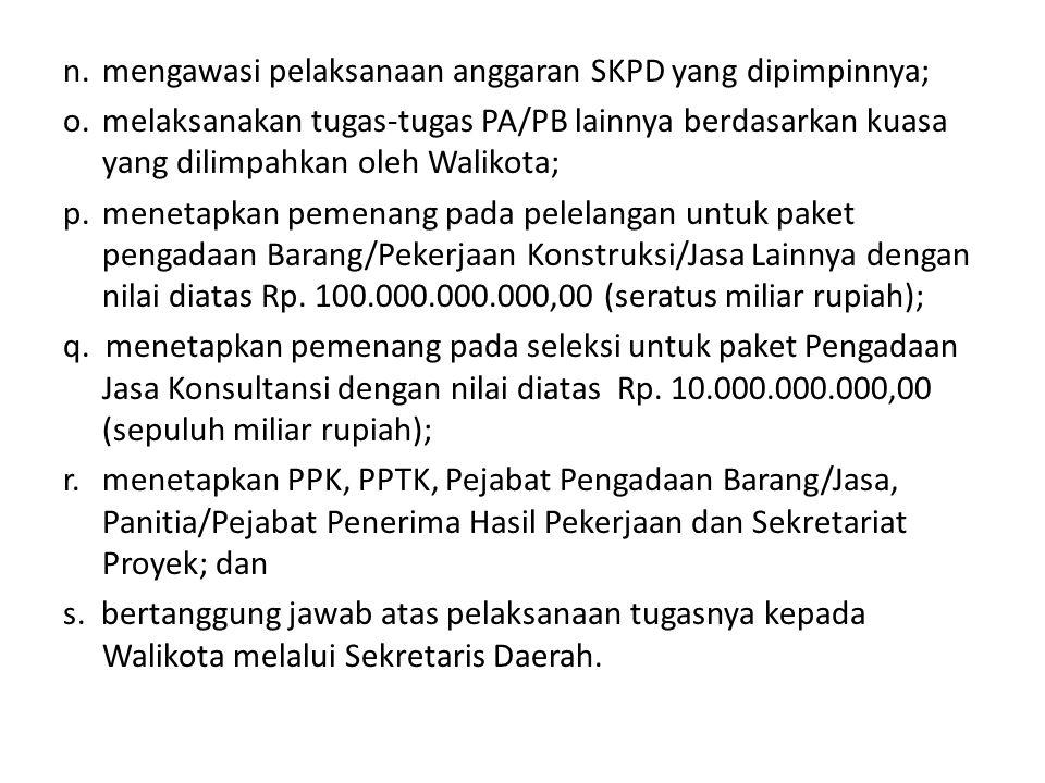 n. mengawasi pelaksanaan anggaran SKPD yang dipimpinnya; o