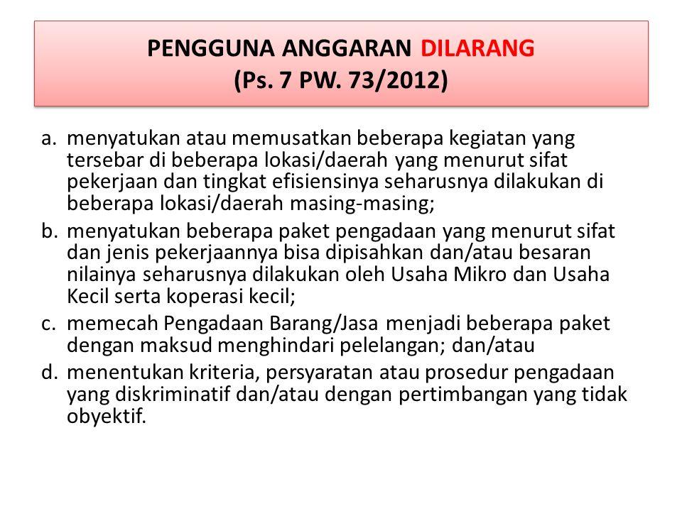 PENGGUNA ANGGARAN DILARANG (Ps. 7 PW. 73/2012)