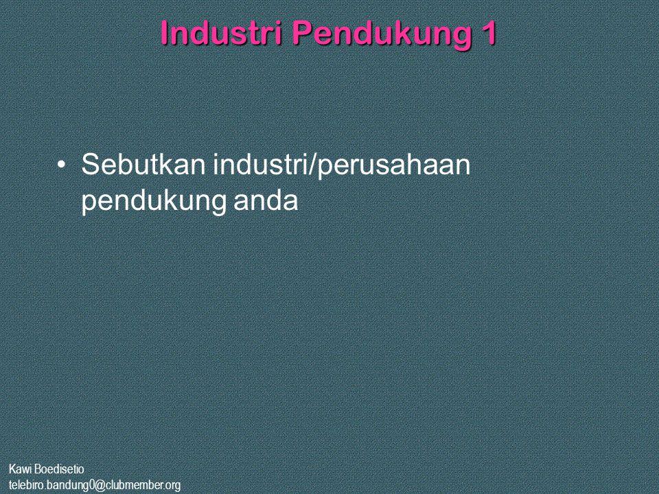 Industri Pendukung 1 Sebutkan industri/perusahaan pendukung anda
