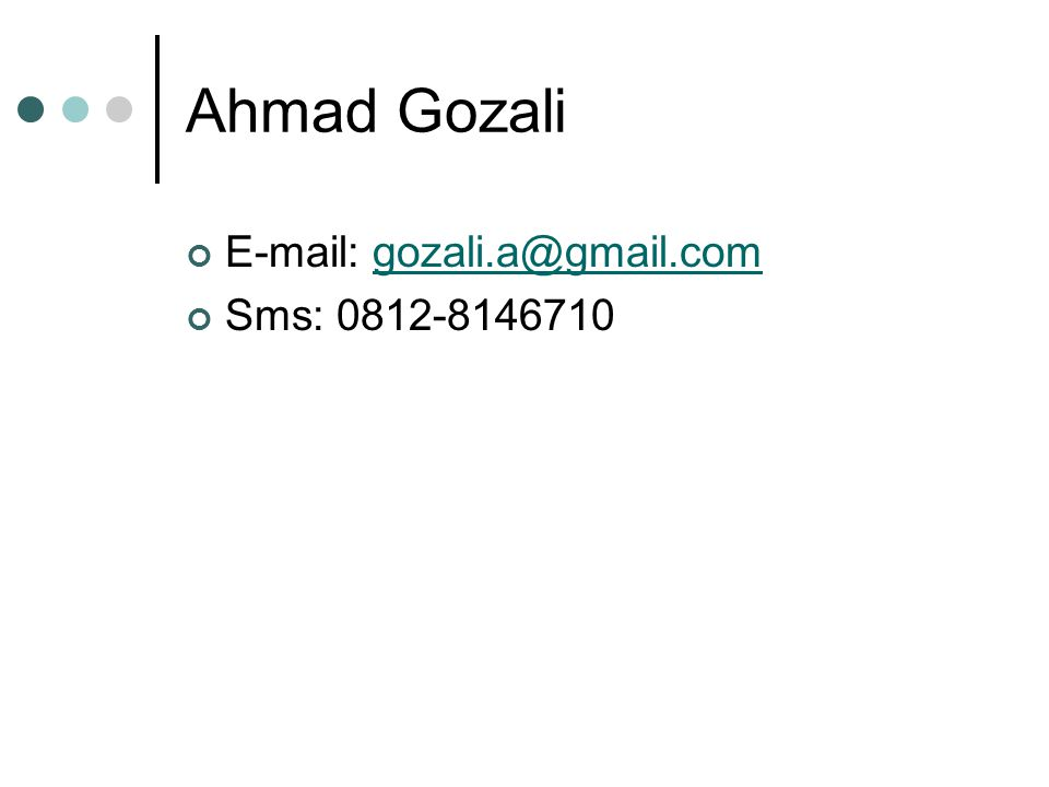 Ahmad Gozali E-mail: gozali.a@gmail.com Sms: 0812-8146710