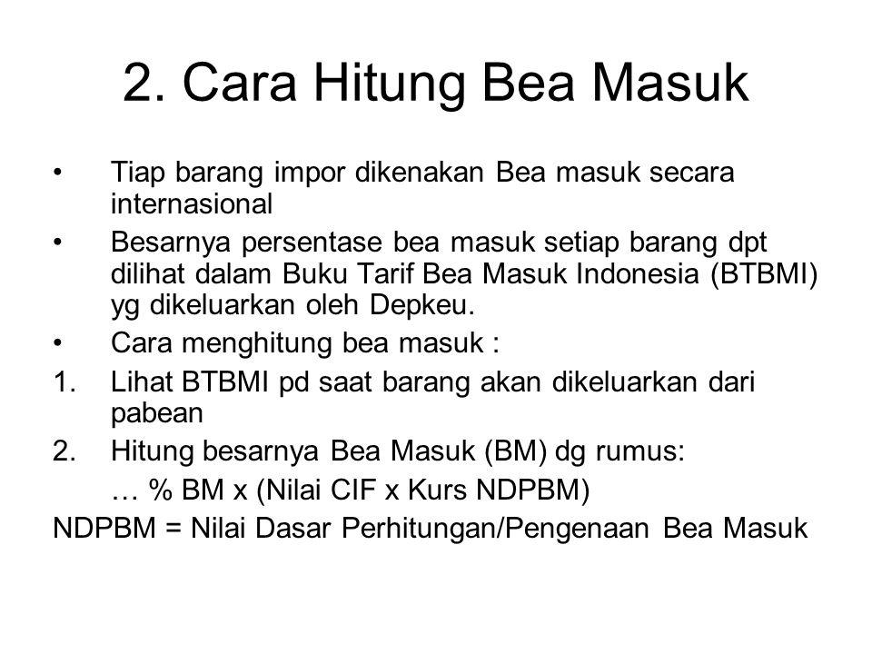 2. Cara Hitung Bea Masuk Tiap barang impor dikenakan Bea masuk secara internasional.