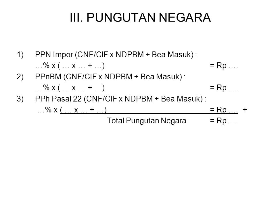 III. PUNGUTAN NEGARA PPN Impor (CNF/CIF x NDPBM + Bea Masuk) :