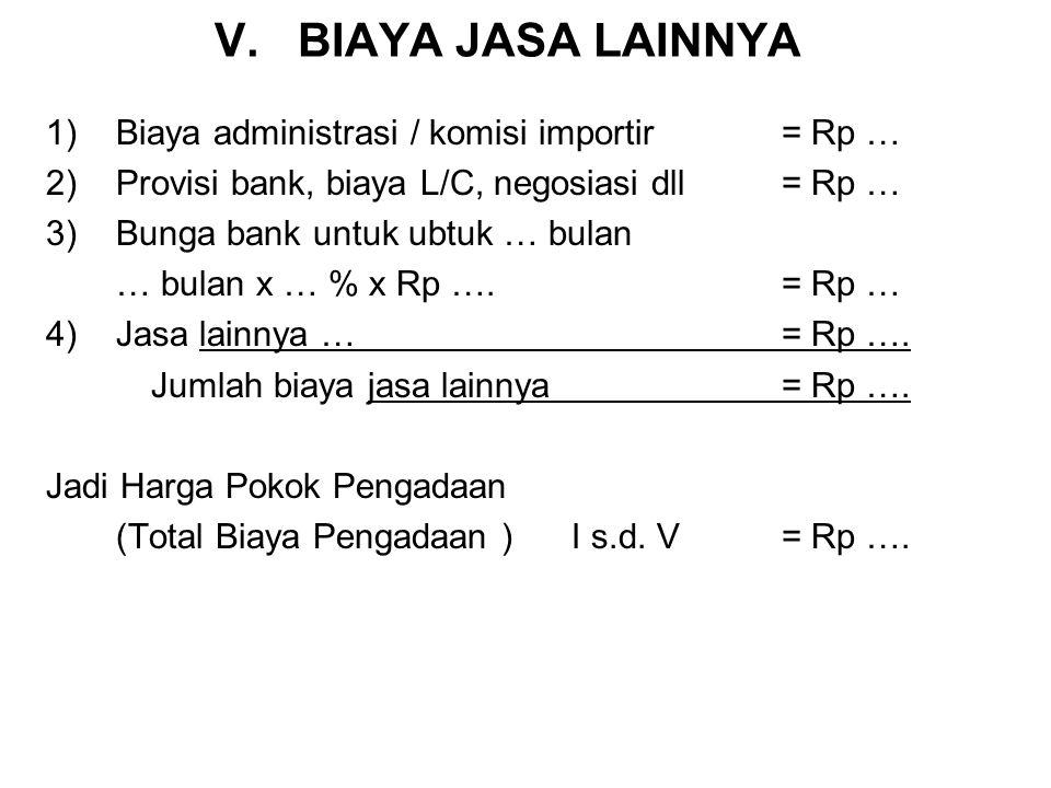 V. BIAYA JASA LAINNYA Biaya administrasi / komisi importir = Rp …