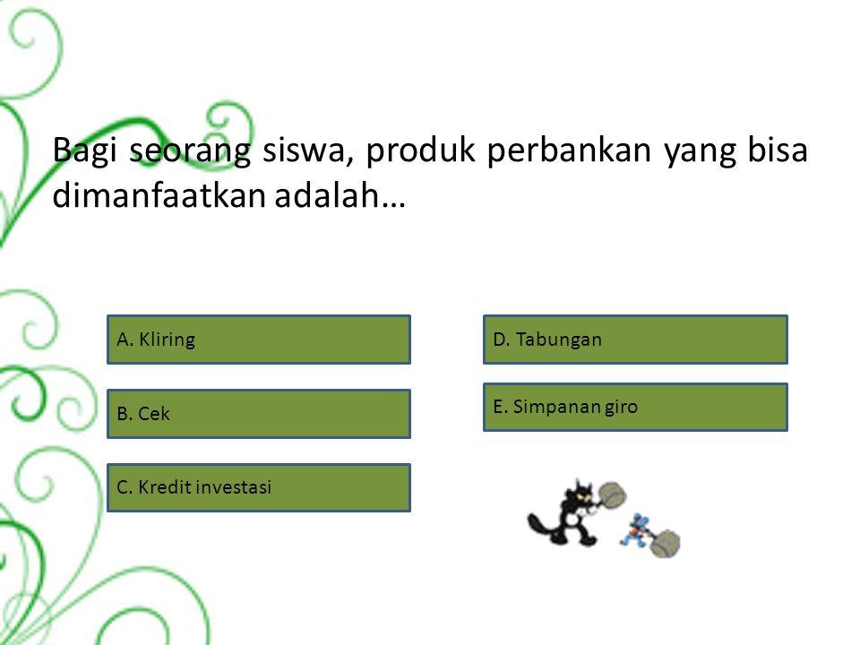 Bagi seorang siswa, produk perbankan yang bisa dimanfaatkan adalah…