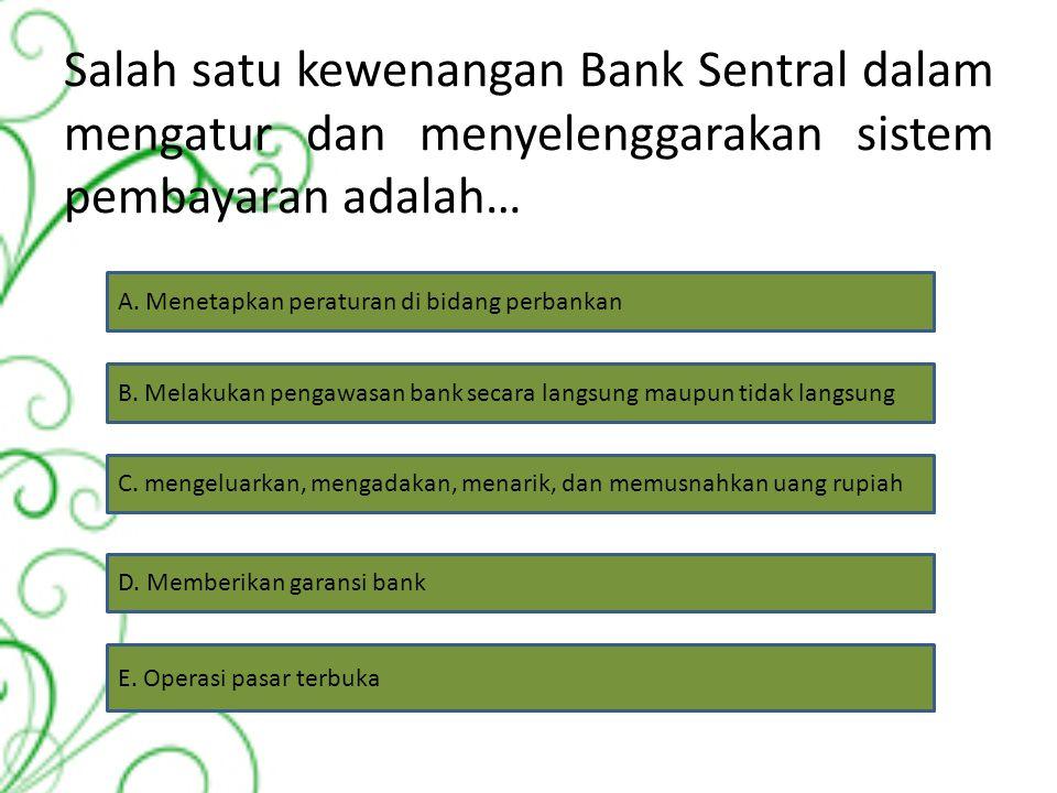 Salah satu kewenangan Bank Sentral dalam mengatur dan menyelenggarakan sistem pembayaran adalah…