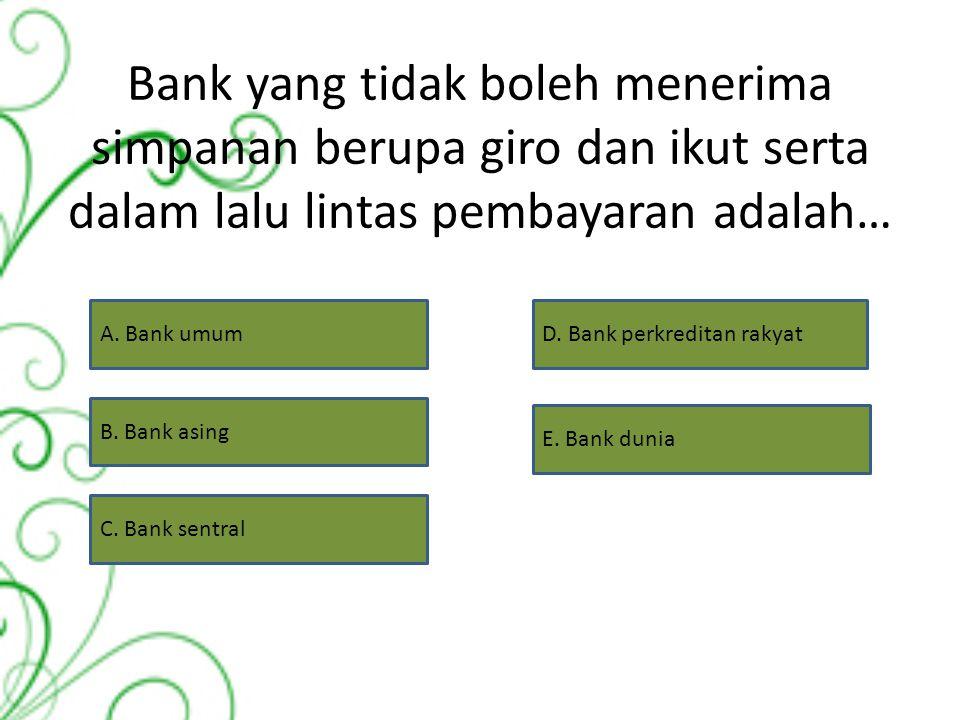 Bank yang tidak boleh menerima simpanan berupa giro dan ikut serta dalam lalu lintas pembayaran adalah…