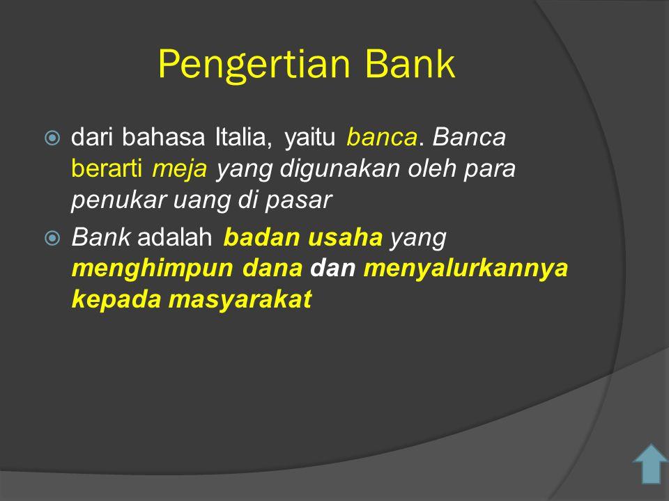 Pengertian Bank dari bahasa Italia, yaitu banca. Banca berarti meja yang digunakan oleh para penukar uang di pasar.