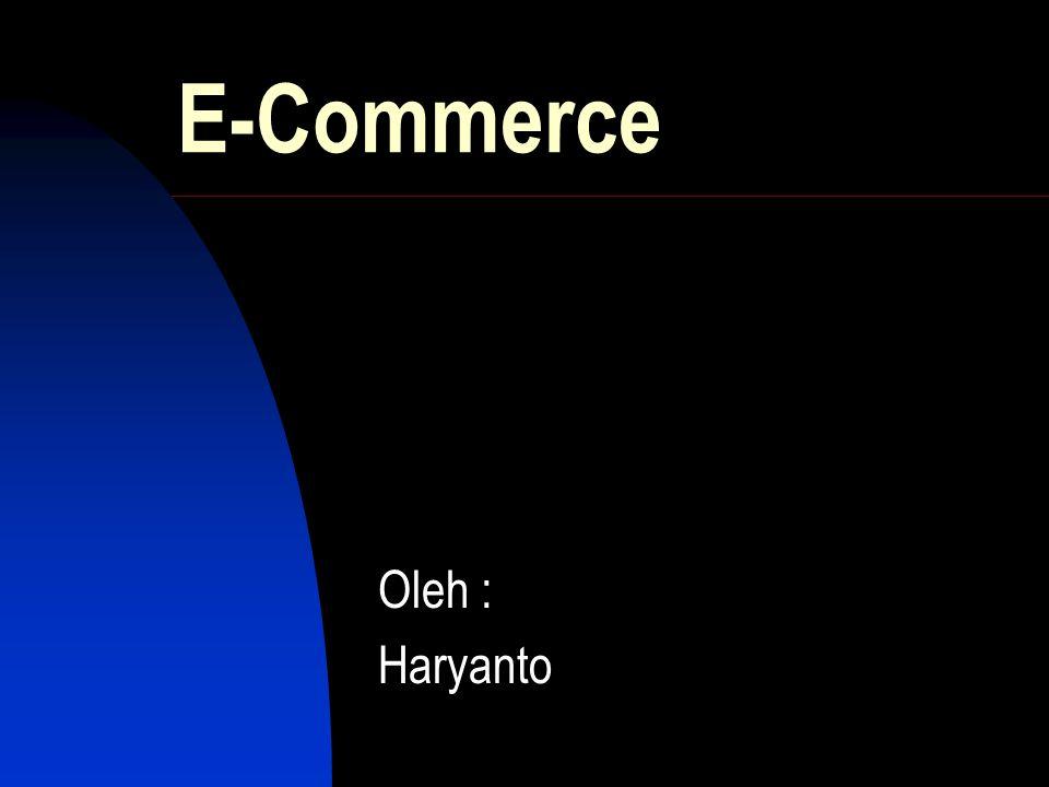 E-Commerce Oleh : Haryanto