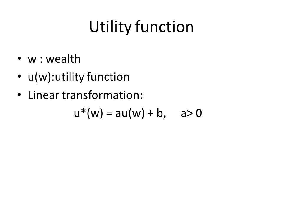 Utility function w : wealth u(w):utility function