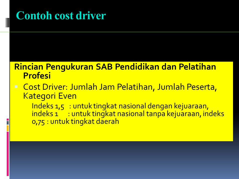 Contoh cost driver Rincian Pengukuran SAB Pendidikan dan Pelatihan Profesi. Cost Driver: Jumlah Jam Pelatihan, Jumlah Peserta, Kategori Even.