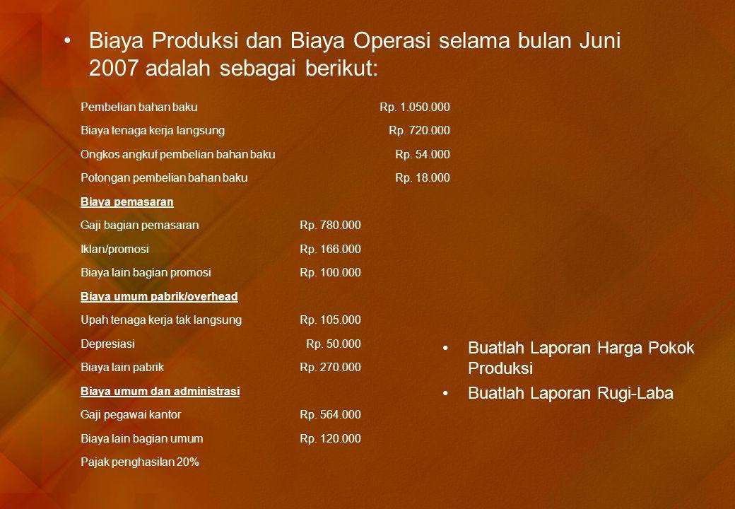 Biaya Produksi dan Biaya Operasi selama bulan Juni 2007 adalah sebagai berikut: